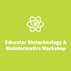 Educator Biotechnology & Bioinformatics Workshop